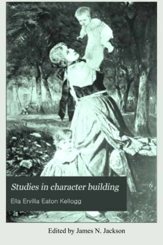 Studies in Character Building: Guide for Child Rearing